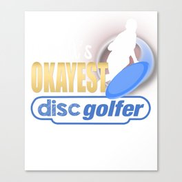World's Okayest Disc Golfer Funny Disc Golf Canvas Print