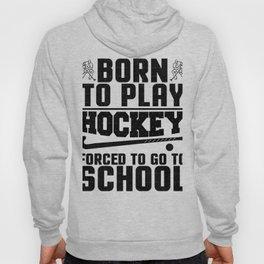 Hockey Born to Play Ice Hockey Hoody
