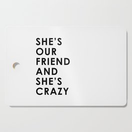 She's Our Friend And She's Crazy Cutting Board