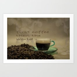 first coffee then the world Art Print