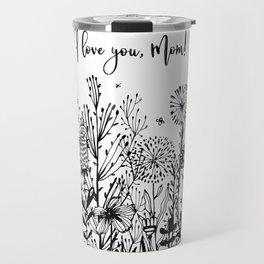 I love you, Mom! Travel Mug