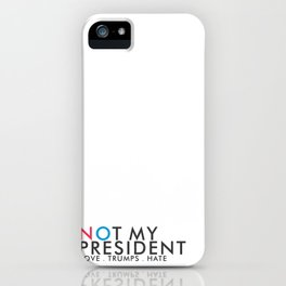 Love Trump Hate | Not My President iPhone Case