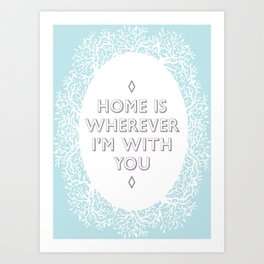 Home is Wherever I'm With You 4 Art Print
