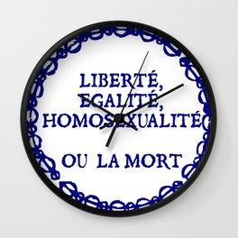 Liberte, egalite, homosexualite ou la mort / Blue text Wall Clock
