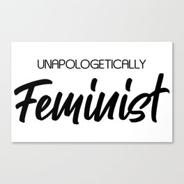 Unapologetically Feminist Canvas Print