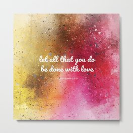 Let all that you do be done with love, 1 Corinthians 14:54 Metal Print