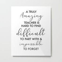amazing Teacher retirement quote best teachers are difficult to part with Metal Print