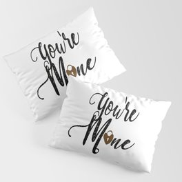 Quotes - You're Mine Pillow Sham