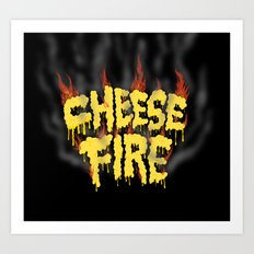 CHEESE FIRE!!! Art Print