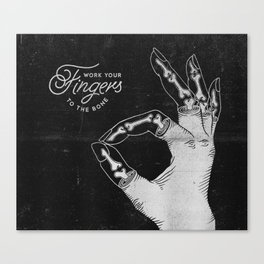 Work Your Fingers to the Bone B&W Canvas Print