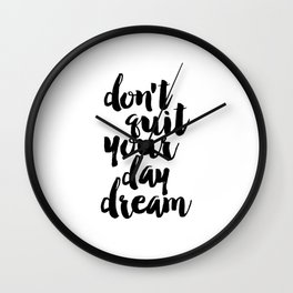 don't quit your day dream, inspirational quote,motivational poster,printable art,dream quote Wall Clock