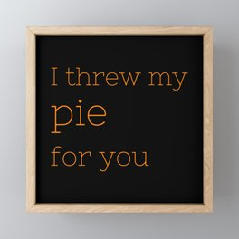 I threw my pie for you - OITNB Collection Framed Mini Art Print