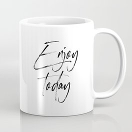 Enjoy Today, Enjoy Quote, Today Art Coffee Mug
