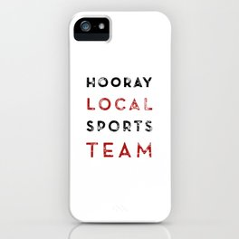 Hooray Local Sports Team iPhone Case