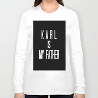 karl lagerfeld Long Sleeve T-shirts featuring KARL IS MY FATHER by Beauty Killer Art