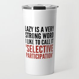 Lazy is a Very Strong Word I Like to Call it Selective Participation (Crimson) Travel Mug