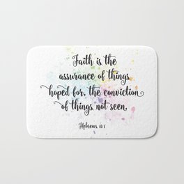 Faith is the assurance of things hoped for, the conviction of things not seen. Hebrews 11:1 Bath Mat