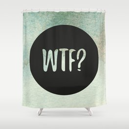 Seriously, WTF? Shower Curtain