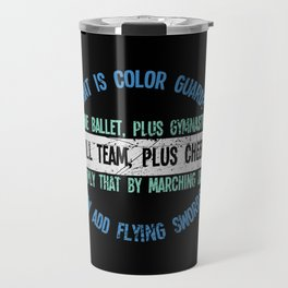 What Is Color Guard Imagine Ballet, Plus Gymnastics, Plus Drill Ream, Plus Cheerleading And Multiply Travel Mug
