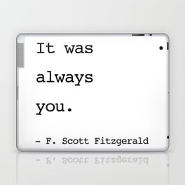 It was always you. - F. Scott Fitzgerald Laptop & iPad Skin