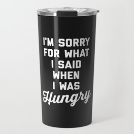 Sorry I Was Hungry Funny Quote Travel Mug