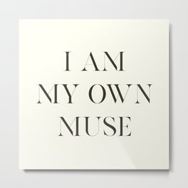 Tom For d quote, I am my own muse, elegant inspiring words, inspirational quotes Metal Print