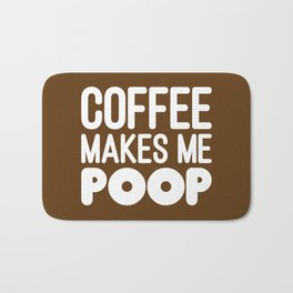 COFFEE MAKES ME POOP Bath Mat