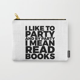 I Like to Party Read Books Carry-All Pouch