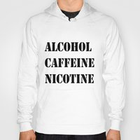 alcohol Hoodies featuring Alcohol Caffeine Nicotine  by mzscreations