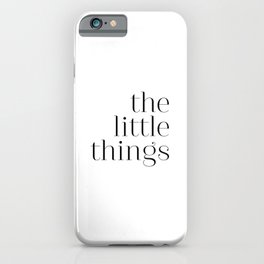 The Little Things iPhone Case