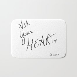 Ask Your Heart. (it knows.) Quote Bath Mat