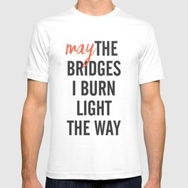 May the bridges I burn light the way, strong woman, quote for motivation, getting over, independent T-shirt