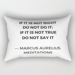 Stoic Inspiration Quotes - Marcus Aurelius Meditations - If it is not right do not so it - if it is Rectangular Pillow