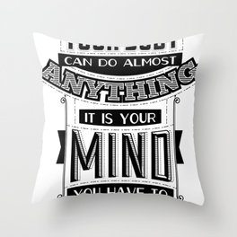 Your body can do almost anything. It is your mind you have to convince Throw Pillow