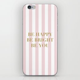 Be happy, be bright and be you iPhone Skin