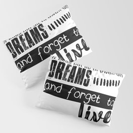 not dream and forget to live Pillow Sham