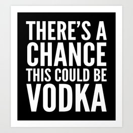 THERE'S A CHANCE THIS COULD BE VODKA MUG (Black & White) Art Print