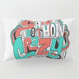 I'm very sane about how crazy I am. Pillow Sham