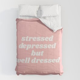 stressed depressed but well dressed Comforters