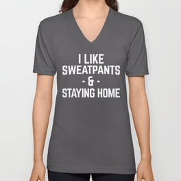 Sweatpants & Staying Home Funny Quote Unisex V-Neck