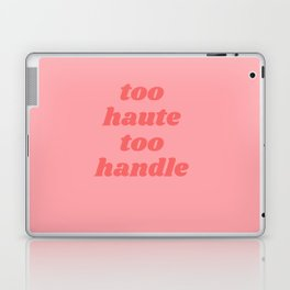 too haute too handle Laptop & iPad Skin