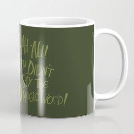 Ah-ah-ah! You didn't say the magic word! Coffee Mug
