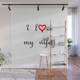 I love my wifey . artlove Wall Mural