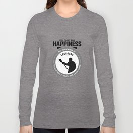 You Can't Buy Happiness But You Can Play Lacrosse That's Pretty Much The Same Thing Long Sleeve T-shirt