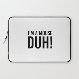 I'm a Mouse, Duh Laptop Sleeve
