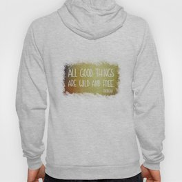 """""""All good things are wild and free."""" Hoody"""