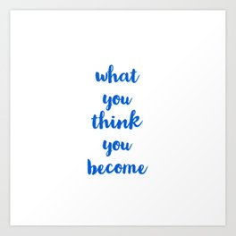 what you think you become - inspirational quote Art Print