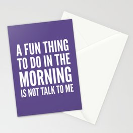 A Fun Thing To Do In The Morning Is Not Talk To Me (Ultra Violet) Stationery Cards