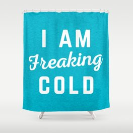 Freaking Cold Funny Quote Shower Curtain