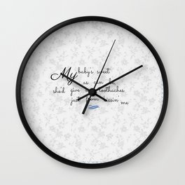 My baby's sweet as can be, gives me toothaches just from kissin' me Wall Clock